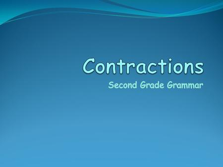 A contraction is a word that is made by putting together two separate words and shortening them.