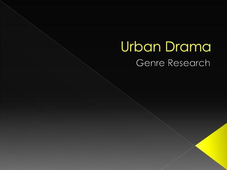  Not many people understand the concept of a Urban drama. This is mainly because it does not conform to the other common Drama's as an Urban Drama takes.