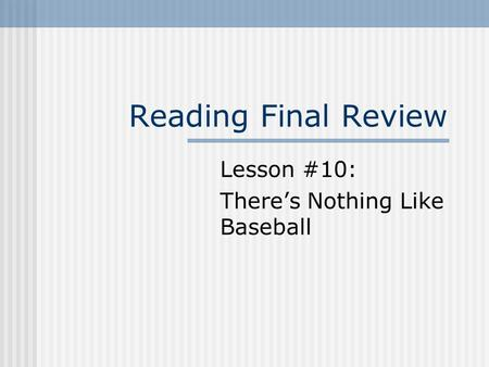 Reading Final Review Lesson #10: There's Nothing Like Baseball.