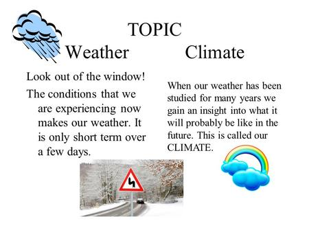 TOPIC Weather Climate Look out of the window!
