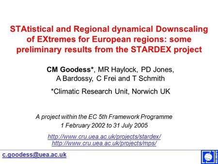 STAtistical and Regional dynamical Downscaling of EXtremes for European regions: some preliminary results from the STARDEX project A project within the.