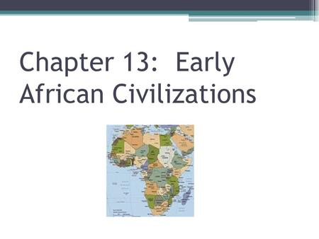 Chapter 13: Early African Civilizations. Great Civilizations in West Africa arose 1. in the Sahara desert. 2. along the Atlantic coast. 3. along the Niger.
