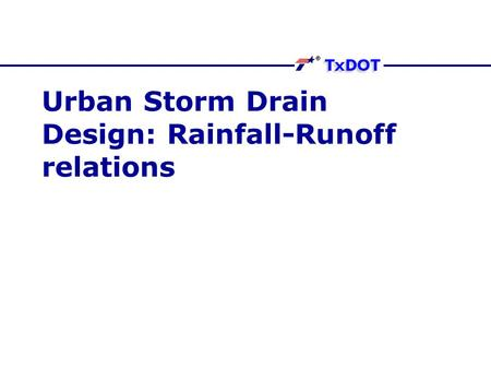 Urban Storm Drain Design: Rainfall-Runoff relations.