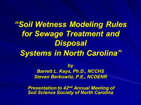 """Soil Wetness Modeling Rules for Sewage Treatment and Disposal Systems in North Carolina"" by Barrett L. Kays, Ph.D., NCCHS Steven Berkowitz, P.E., NCDENR."