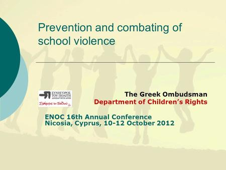 Prevention and combating of school violence The Greek Ombudsman Department of Children's Rights ENOC 16th Annual Conference Nicosia, Cyprus, 10-12 October.