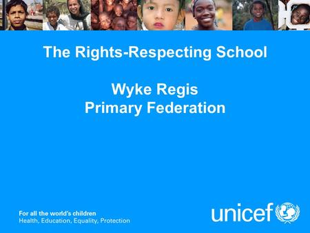The Rights-Respecting School Wyke Regis Primary Federation