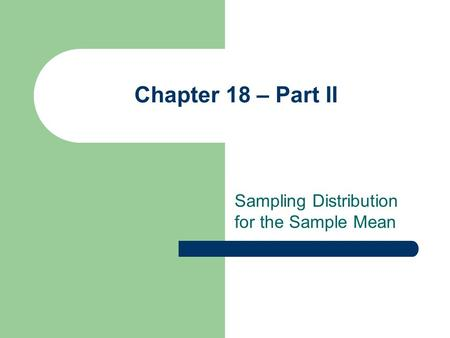 Chapter 18 – Part II Sampling Distribution for the Sample Mean.