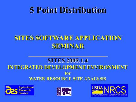 SITES SOFTWARE APPLICATION SEMINAR __________________________ SITES 2005.1.4 INTEGRATED DEVELOPMENT ENVIRONMENT for WATER RESOURCE SITE ANALYSIS 5 Point.