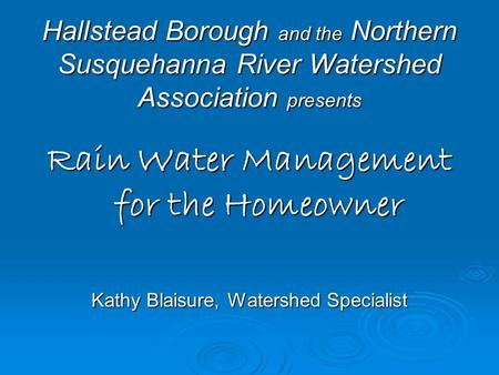 Hallstead Borough and the Northern Susquehanna River Watershed Association presents Hallstead Borough and the Northern Susquehanna River Watershed Association.