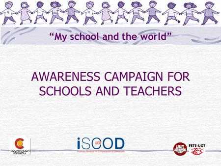 """ ""My school and the world"" AWARENESS CAMPAIGN FOR SCHOOLS AND TEACHERS."