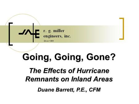 Going, Going, Gone? The Effects of Hurricane Remnants on Inland Areas Duane Barrett, P.E., CFM.