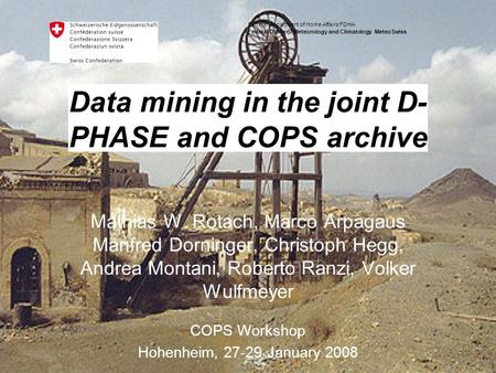 Federal Department of Home Affairs FDHA Federal Office of Meteorology and Climatology MeteoSwiss Data mining in the joint D- PHASE and COPS archive Mathias.
