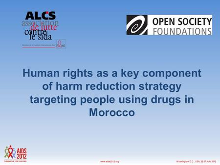 Washington D.C., USA, 22-27 July 2012www.aids2012.org Human rights as a key component of harm reduction strategy targeting people using drugs in Morocco.