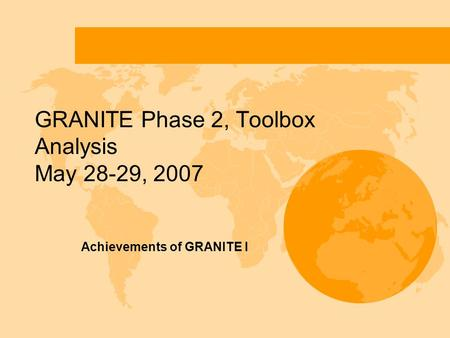 GRANITE Phase 2, Toolbox Analysis May 28-29, 2007 Achievements of GRANITE I.