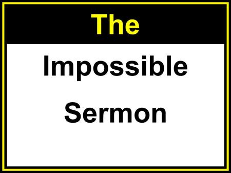 The Impossible Sermon. IT IS IMPOSSIBLE... to be saved... without God.  Mark 10:23-27  Jer 10:23  Jer 10:23 - O LORD, I know the way of man is not.