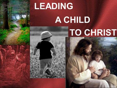 LEADING A CHILD TO CHRIST. LEADING A CHILD TO CHRIST.