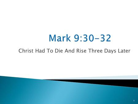 1 Christ Had To Die And Rise Three Days Later. 2 Jesus begins to teach His passion: Mark 8:31 And He began to teach them that the Son of Man must suffer.