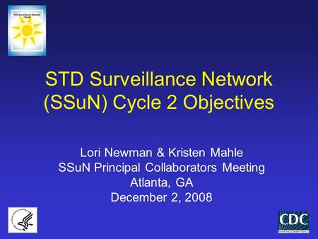 STD Surveillance Network (SSuN) Cycle 2 Objectives Lori Newman & Kristen Mahle SSuN Principal Collaborators Meeting Atlanta, GA December 2, 2008.