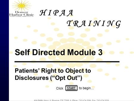 "Self Directed Module 3 Patients' Right to Object to Disclosures (""Opt Out"") START Click to begin… H I P A A T R A I N I N G."