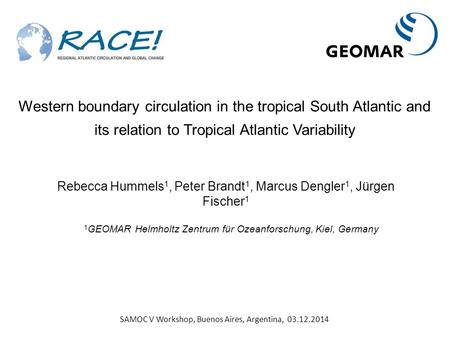 Western boundary circulation in the tropical South Atlantic and its relation to Tropical Atlantic Variability Rebecca Hummels 1, Peter Brandt 1, Marcus.