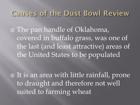  The pan handle of Oklahoma, covered in buffalo grass, was one of the last (and least attractive) areas of the United States to be populated  It is an.