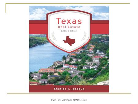 ©OnCourse Learning. All Rights Reserved.. Texas Real Estate Sales Contracts ©OnCourse Learning. All Rights Reserved. Chapter 8.
