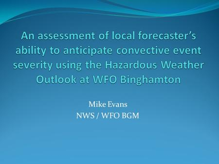 Mike Evans NWS / WFO BGM. CSTAR V – Severe convection in scenarios with low-predictive skill SUNY Albany researchers are examining SPC forecasts and associated.