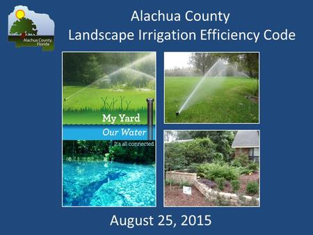 Alachua County Landscape Irrigation Efficiency Code August 25, 2015.