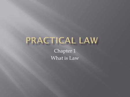 Chapter 1 What is Law.  The field of law with its two subject types:  Criminal  Civil.