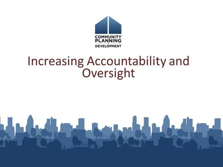 Increasing Accountability and Oversight. CDBG Reporting Requirements What's new Coming attractions Tips 2.