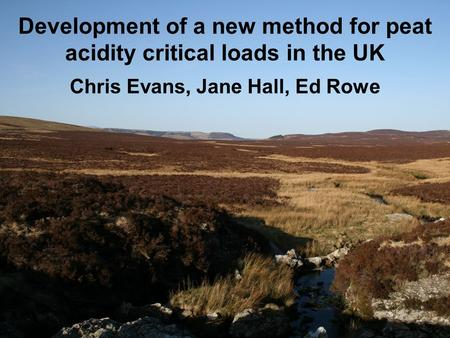 Development of a new method for peat acidity critical loads in the UK Chris Evans, Jane Hall, Ed Rowe.