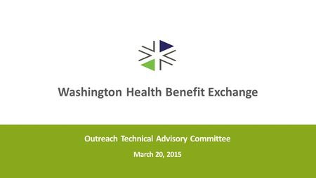 Washington Health Benefit Exchange Outreach Technical Advisory Committee March 20, 2015.