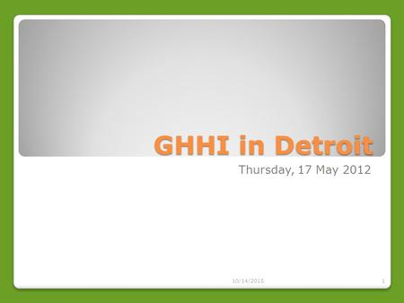 GHHI in Detroit Thursday, 17 May 2012 10/14/20151.