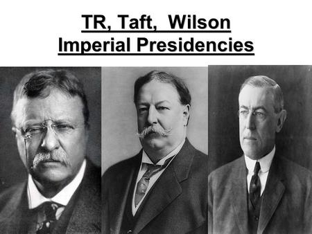 TR, Taft, Wilson Imperial Presidencies. TR's Foreign Policy U.S. needs a canal to help save time & $ US starts a revolt for independence from Colombia.