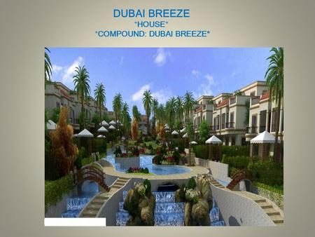 DUBAI BREEZE *HOUSE* *COMPOUND: DUBAI BREEZE*. *COMPOUND PLOT AREA : 20 FEDDAN*
