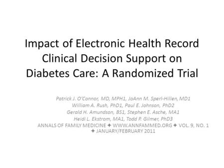 Impact of Electronic Health Record Clinical Decision Support on Diabetes Care: A Randomized Trial Patrick J. O'Connor, MD, MPH1, JoAnn M. Sperl-Hillen,