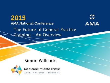 The Future of General Practice Training – An Overview Simon Willcock.