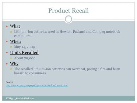 Product Recall What  Lithium-Ion batteries used in Hewlett-Packard and Compaq notebook computers When  May 14, 2009 Units Recalled  About 70,000 Why.