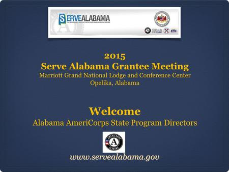 Www.servealabama.gov 2015 Serve Alabama Grantee Meeting Marriott Grand National Lodge and Conference Center Opelika, Alabama Welcome Alabama AmeriCorps.