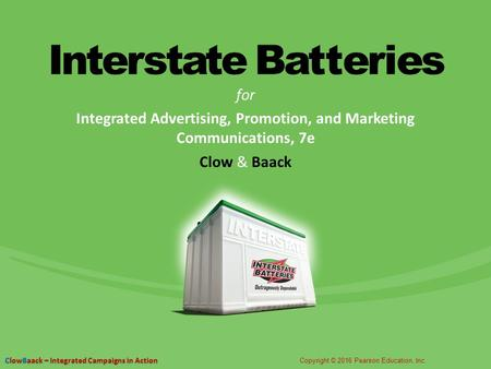 Interstate Batteries for Integrated Advertising, Promotion, and Marketing Communications, 7e Clow & Baack.