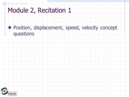 Module 2, Recitation 1 Position, displacement, speed, velocity concept questions.