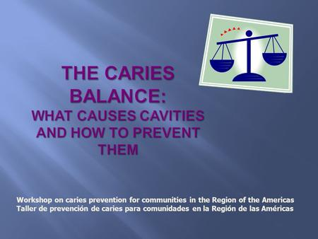 Workshop on caries prevention for communities in the Region of the Americas Taller de prevención de caries para comunidades en la Región de las Américas.