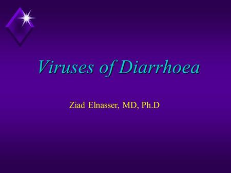 Viruses of Diarrhoea Ziad Elnasser, MD, Ph.D. Viral Gastroenteritis  It is thought that viruses are responsible for up to 3/4 of all infective diarrhoeas.