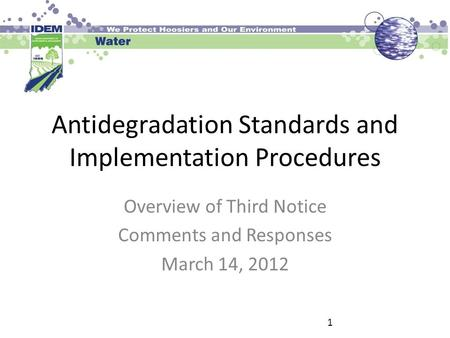 Antidegradation Standards and Implementation Procedures Overview of Third Notice Comments and Responses March 14, 2012 1.