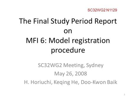 The Final Study Period Report on MFI 6: Model registration procedure SC32WG2 Meeting, Sydney May 26, 2008 H. Horiuchi, Keqing He, Doo-Kwon Baik SC32WG2.