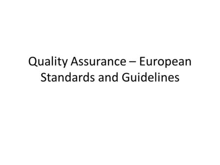 Quality Assurance – European Standards and Guidelines.