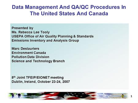 1 Data Management And QA/QC Procedures In The United States And Canada Presented by Ms. Rebecca Lee Tooly USEPA Office of Air Quality Planning & Standards.