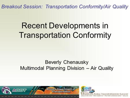 Recent Developments in Transportation Conformity Beverly Chenausky Multimodal Planning Division – Air Quality Breakout Session: Transportation Conformity/Air.