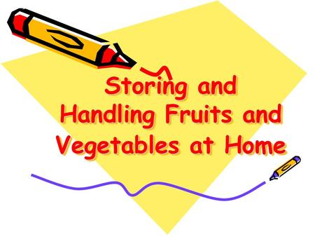 Storing and Handling Fruits and Vegetables at Home.