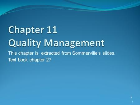This chapter is extracted from Sommerville's slides. Text book chapter 27 1 1.